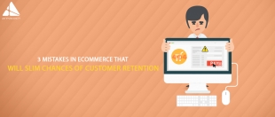 3 Mistakes in eCommerce That Will Slim Chances of Customer Retention