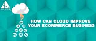 How Can Cloud Improve Your eCommerce Business